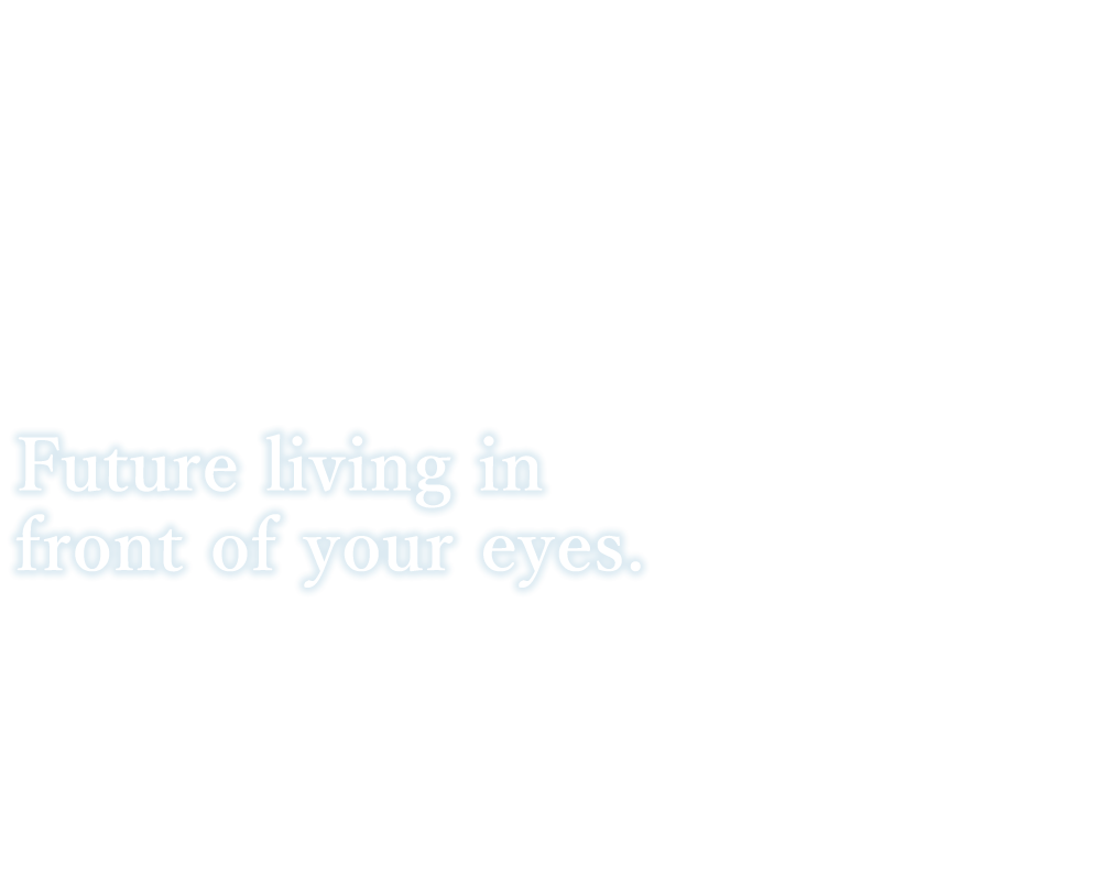 Future living in front ofyour eyes.